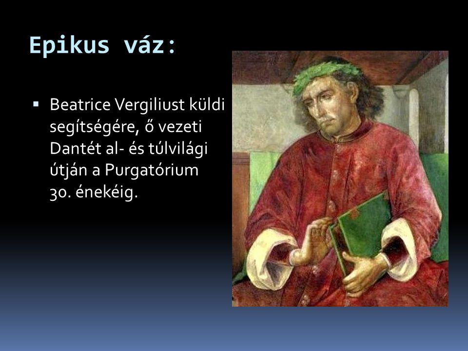 Epikus váz:  Beatrice Vergiliust küldi segítségére, ő vezeti Dantét al- és túlvilági útján a Purgatórium 30. énekéig.