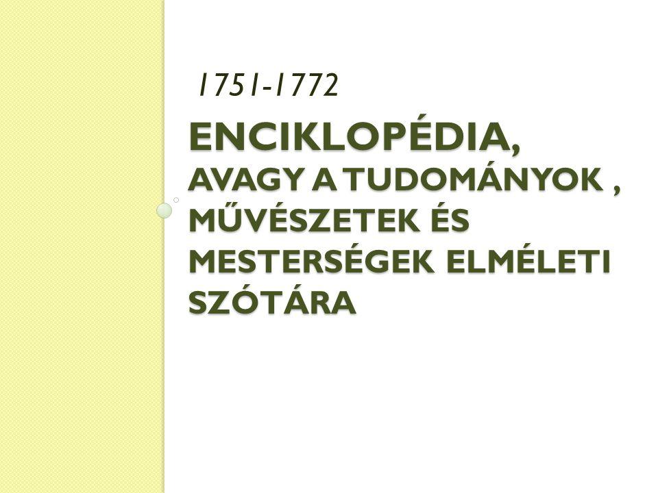 ENCIKLOPÉDIA, AVAGY A TUDOMÁNYOK, MŰVÉSZETEK ÉS MESTERSÉGEK ELMÉLETI SZÓTÁRA 1751-1772