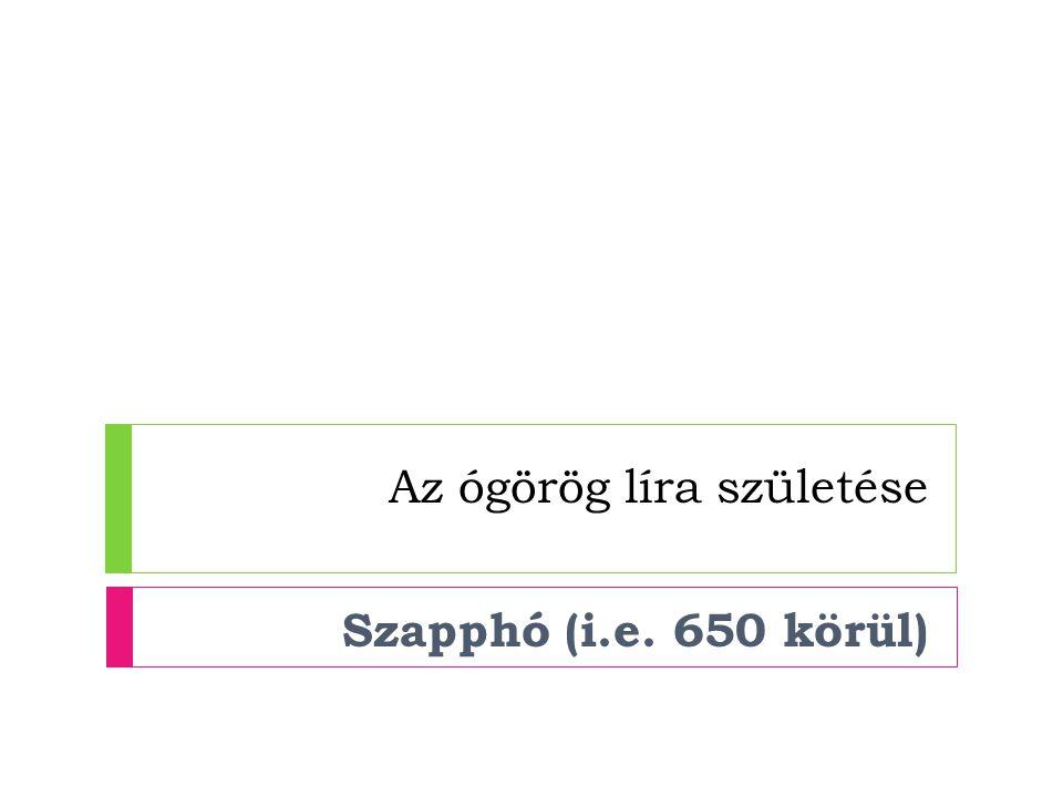 Az ógörög líra születése Szapphó (i.e. 650 körül)