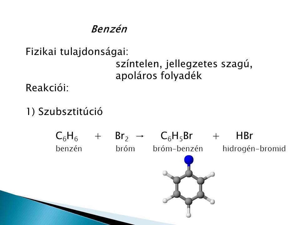 2) Teljes addició 1.pl. C 6 H 6 + 3H 2 → C 6 H 12 benzén hidrogén ciklohexán azaz + 3H 2 →