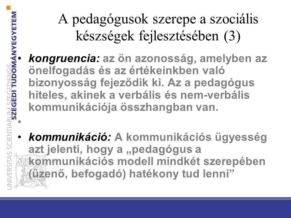 A pedagógusok szerepe a szociális készségek fejlesztésében (3) kongruencia: az ön azonosság, amelyben az önelfogadás és az értékeinkben való bizonyoss