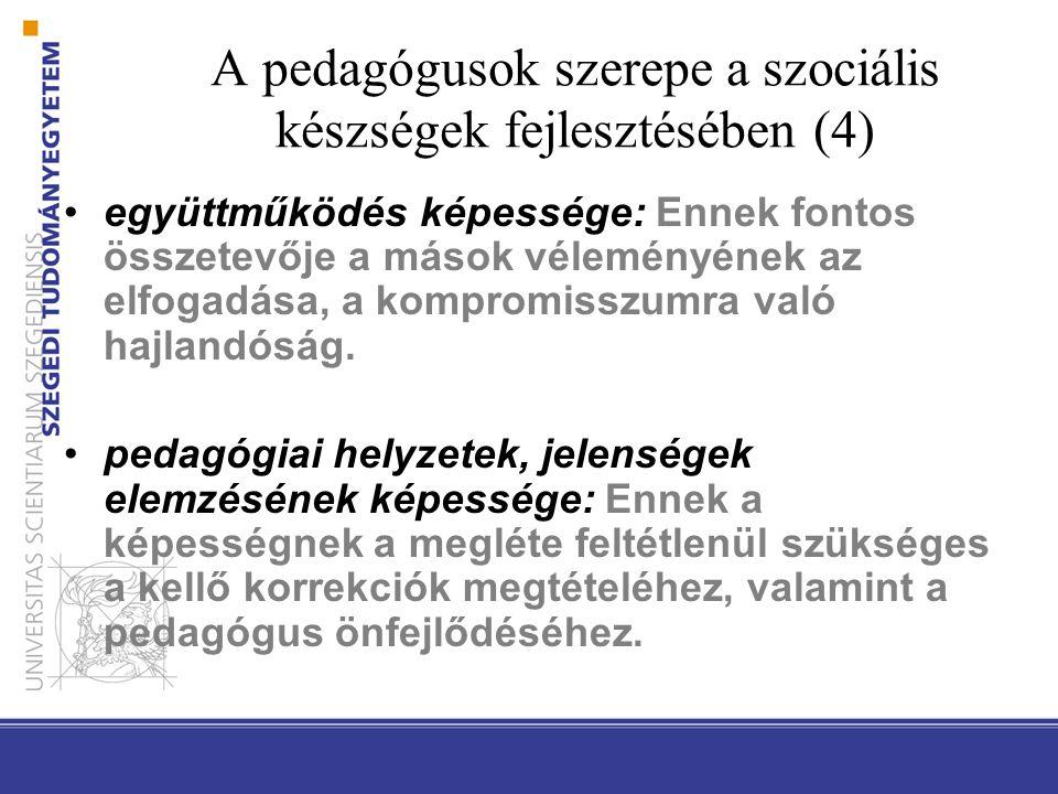 A pedagógusok szerepe a szociális készségek fejlesztésében (4) együttműködés képessége: Ennek fontos összetevője a mások véleményének az elfogadása, a