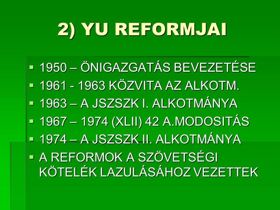 2) YU REFORMJAI  1950 – ÖNIGAZGATÁS BEVEZETÉSE  1961 - 1963 KÖZVITA AZ ALKOTM.