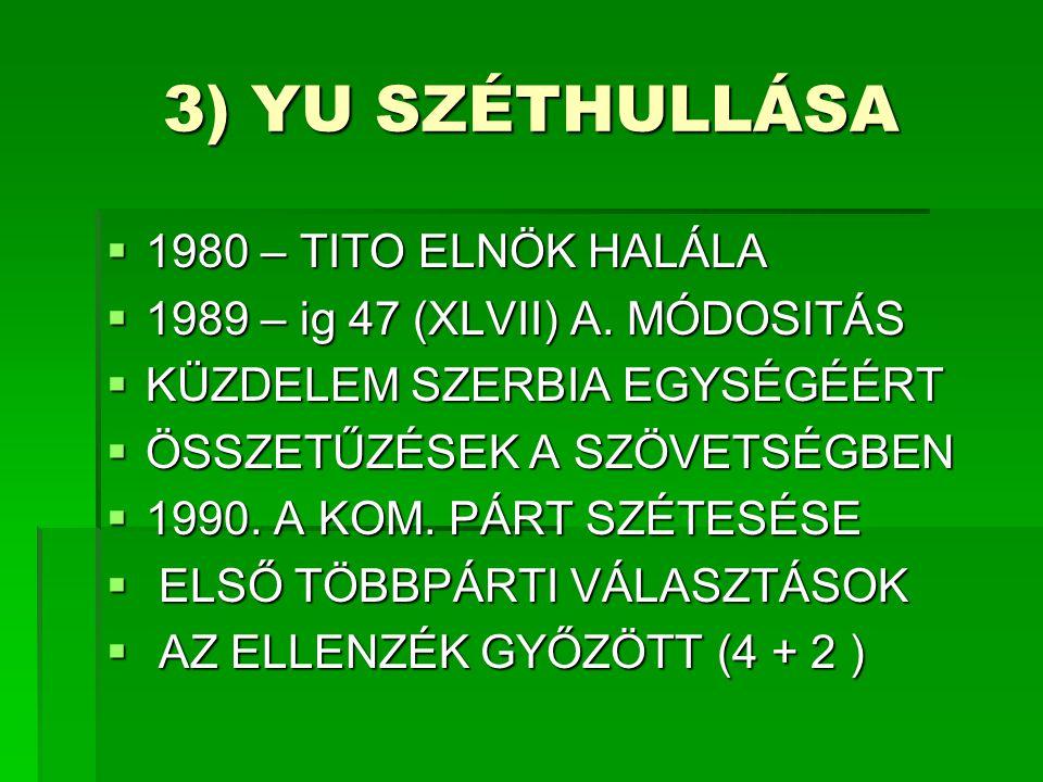 3) YU SZÉTHULLÁSA  1980 – TITO ELNÖK HALÁLA  1989 – ig 47 (XLVII) A.