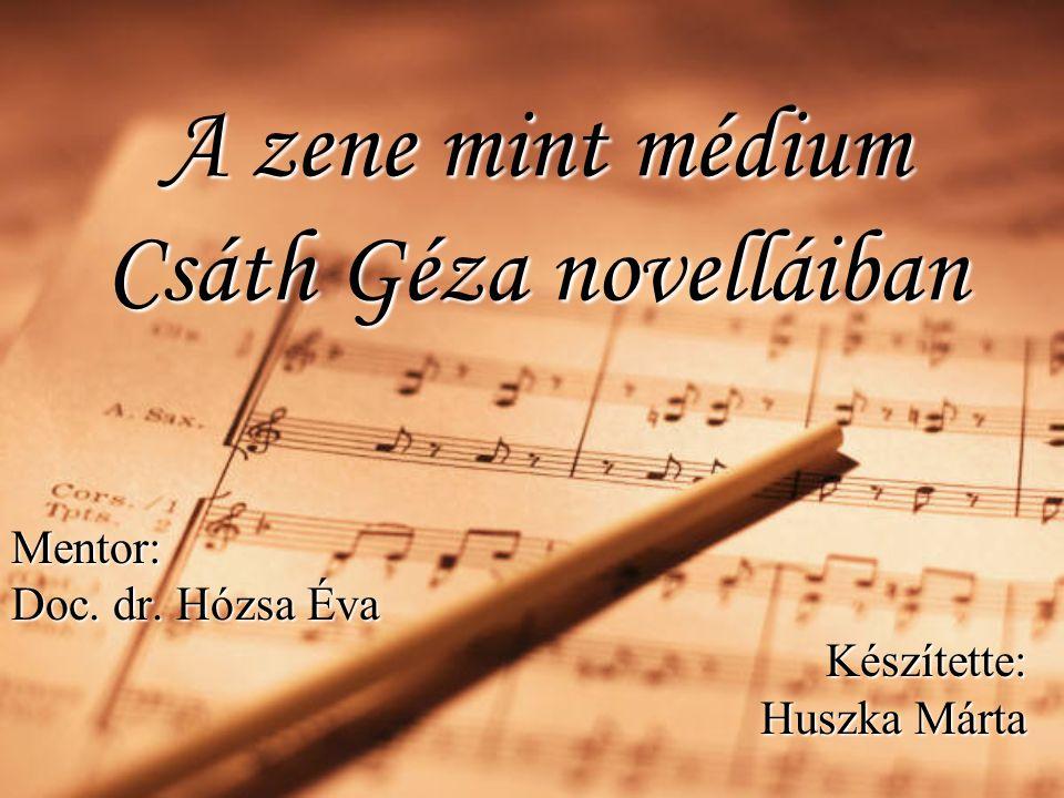A zene mint médium Csáth Géza novelláiban Mentor: Doc. dr. Hózsa Éva Készítette: Huszka Márta