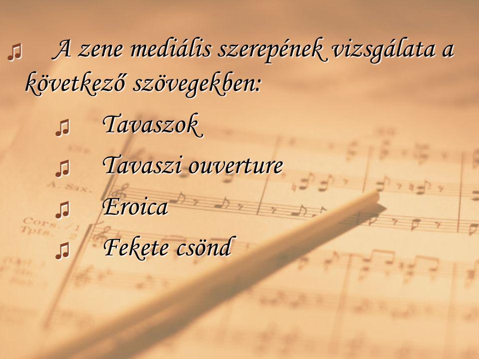 ♫ A zene mediális szerepének vizsgálata a következő szövegekben: ♫ Tavaszok ♫ Tavaszi ouverture ♫ Eroica ♫ Fekete csönd
