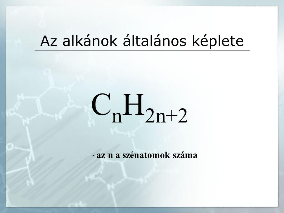 Az alkánok általános képlete C n H 2n+2 - az n a szénatomok száma