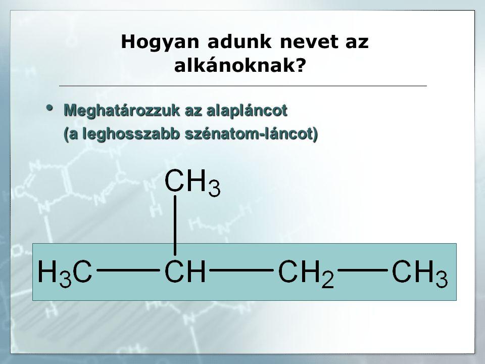 -bután 1 2 3 4 H 3 CCHCH 2 CH 3 CH 3 2 - metil Megszámozzuk az alapláncban a szénatomokat, attól a láncvégtől kezdve, amelyikhez a csoport/ok közelebb állnakMegszámozzuk az alapláncban a szénatomokat, attól a láncvégtől kezdve, amelyikhez a csoport/ok közelebb állnak Meghatározzuk az alkilcsoportot (CH 3 - metil,Meghatározzuk az alkilcsoportot (CH 3 - metil, C 2 H 5 – etil...) és annak/azok nevét az alaplánc elé írjuk (ABC sorrendben, ha többen vannak) C 2 H 5 – etil...) és annak/azok nevét az alaplánc elé írjuk (ABC sorrendben, ha többen vannak) Hogyan jelöljük az alkilcsoportokat?