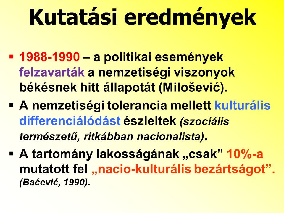  1988-1990 – a politikai események felzavarták a nemzetiségi viszonyok békésnek hitt állapotát (Milošević).  A nemzetiségi tolerancia mellett kultur