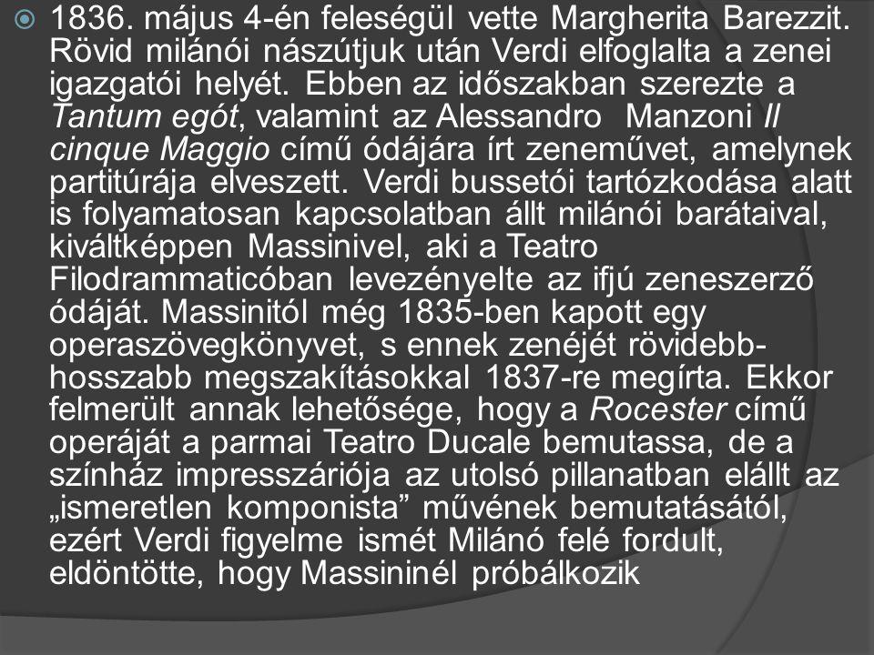  1836. május 4-én feleségül vette Margherita Barezzit. Rövid milánói nászútjuk után Verdi elfoglalta a zenei igazgatói helyét. Ebben az időszakban sz