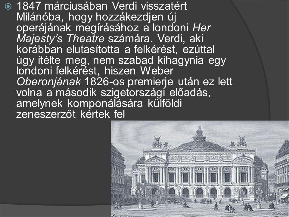  1847 márciusában Verdi visszatért Milánóba, hogy hozzákezdjen új operájának megírásához a londoni Her Majesty's Theatre számára. Verdi, aki korábban