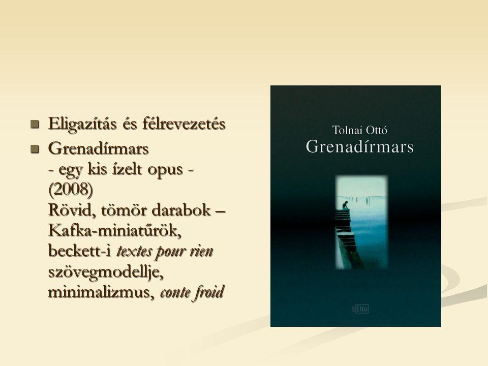 Eligazítás és félrevezetés Eligazítás és félrevezetés Grenadírmars - egy kis ízelt opus - (2008) Rövid, tömör darabok – Kafka-miniatűrök, beckett-i te