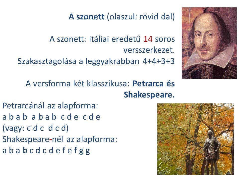 A szonett (olaszul: rövid dal) A szonett: itáliai eredetű 14 soros versszerkezet. Szakasztagolása a leggyakrabban 4+4+3+3 A versforma két klasszikusa: