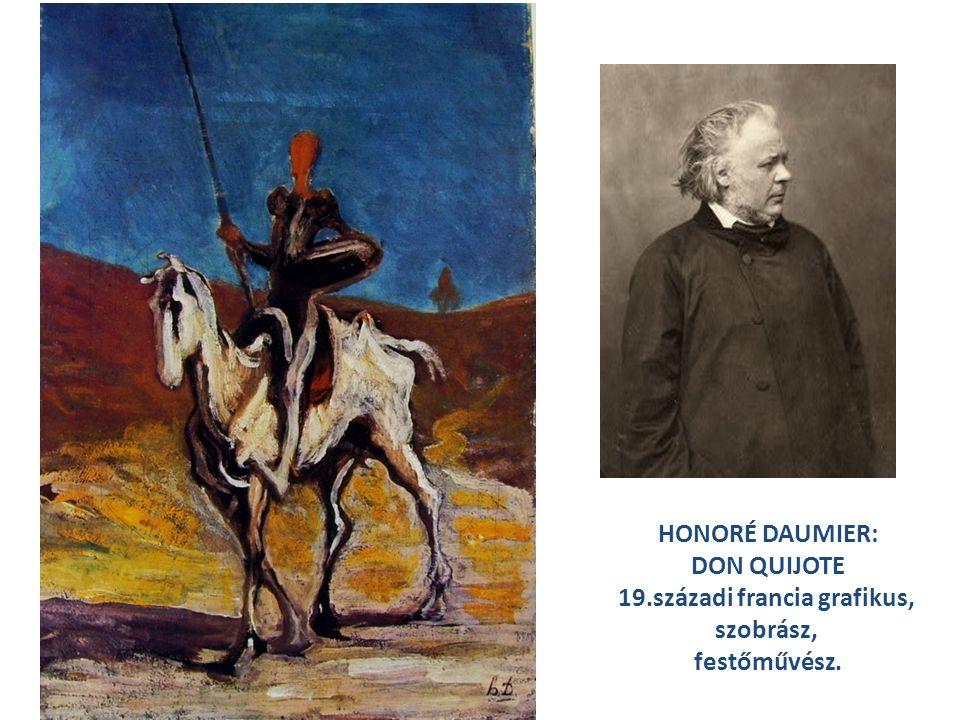 HONORÉ DAUMIER: DON QUIJOTE 19.századi francia grafikus, szobrász, festőművész.