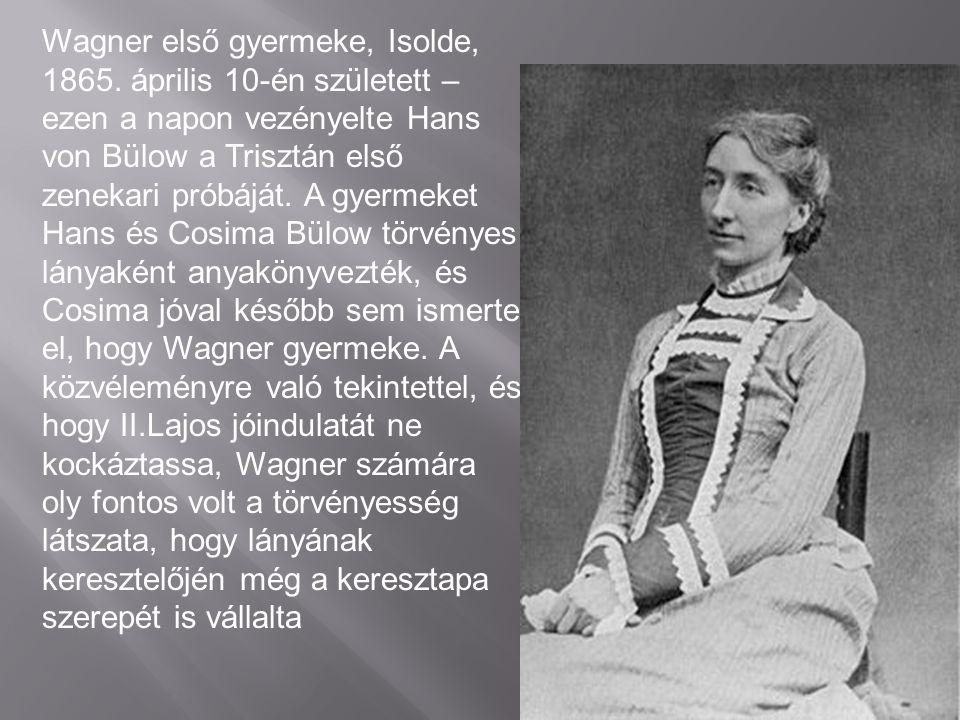 Wagner első gyermeke, Isolde, 1865.