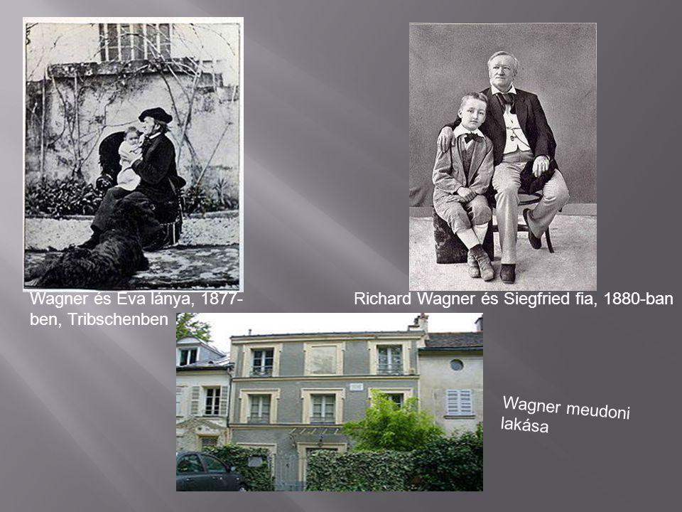 Wagner és Eva lánya, 1877- ben, Tribschenben Richard Wagner és Siegfried fia, 1880-ban Wagner meudoni lakása