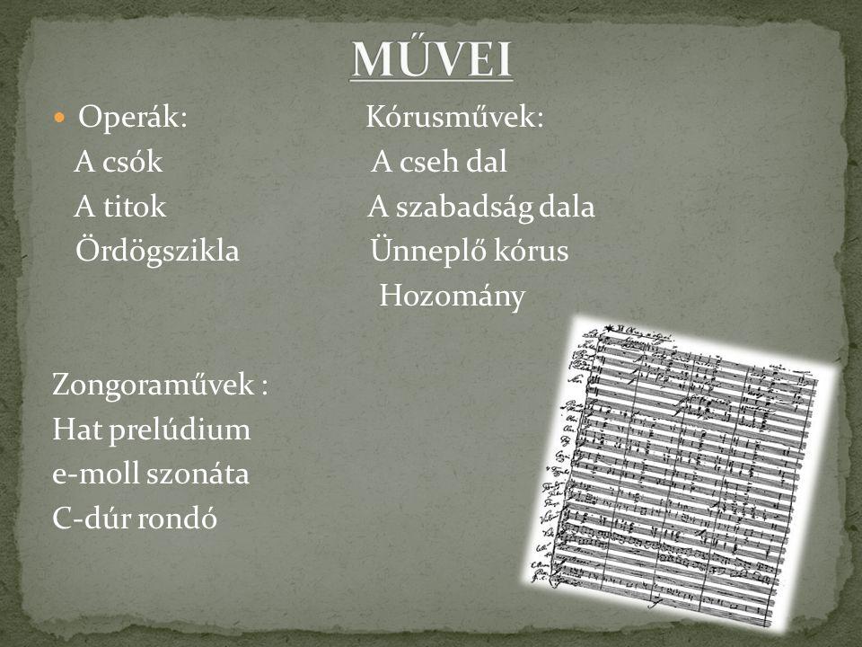 Operák: Kórusművek: A csók A cseh dal A titok A szabadság dala Ördögszikla Ünneplő kórus Hozomány Zongoraművek : Hat prelúdium e-moll szonáta C-dúr rondó