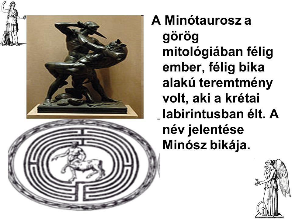 A Minótaurosz a görög mitológiában félig ember, félig bika alakú teremtmény volt, aki a krétai labirintusban élt. A név jelentése Minósz bikája.