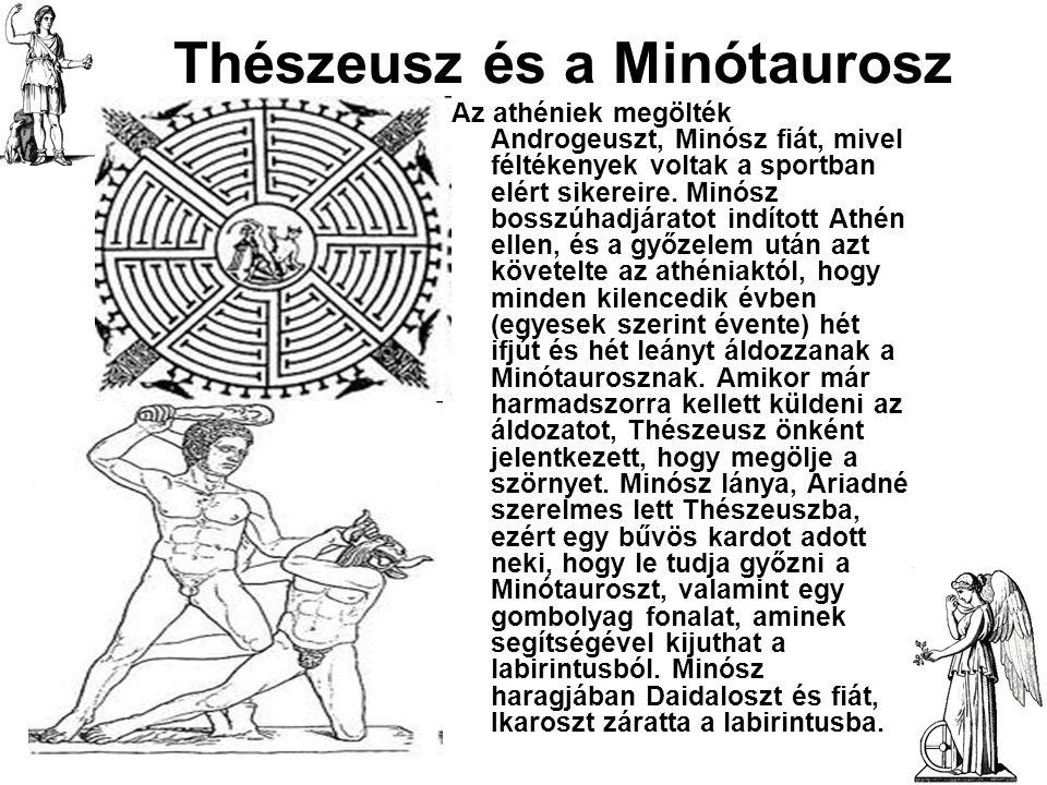 Thészeusz és a Minótaurosz Az athéniek megölték Androgeuszt, Minósz fiát, mivel féltékenyek voltak a sportban elért sikereire. Minósz bosszúhadjáratot