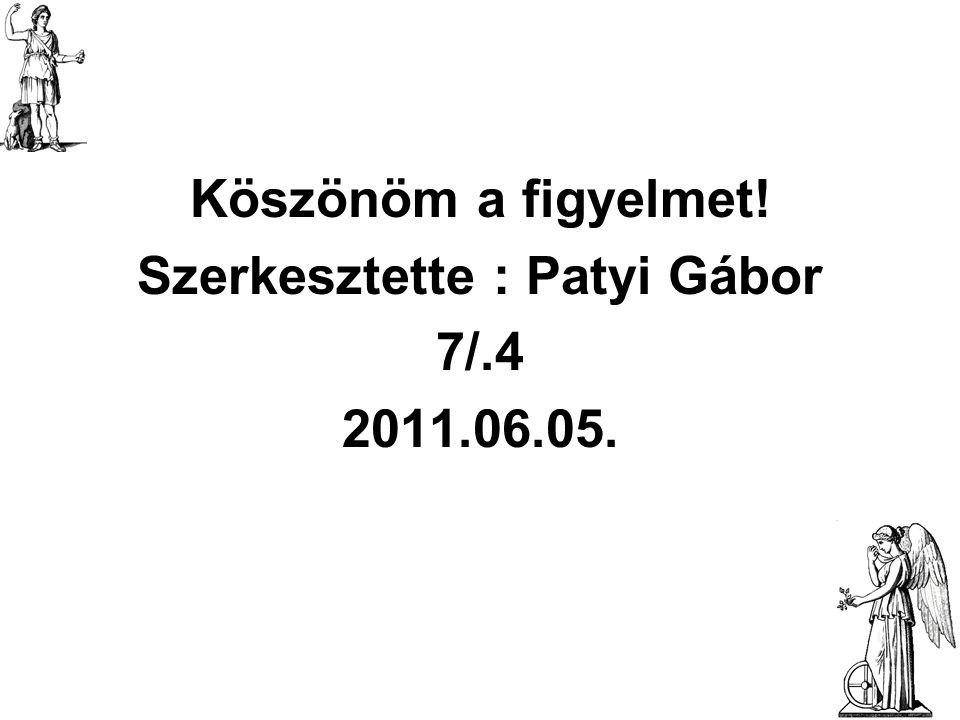 Köszönöm a figyelmet! Szerkesztette : Patyi Gábor 7/.4 2011.06.05.