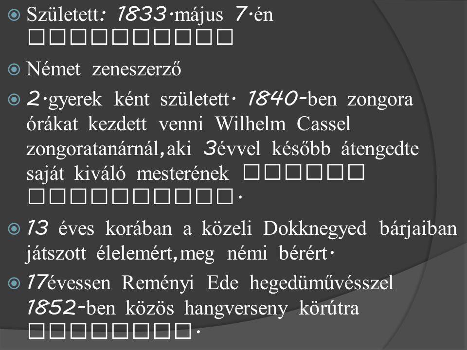  Született : 1833. m á jus 7. én Hamburgban  Német zeneszerző  2.