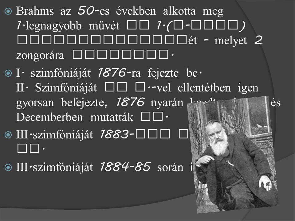  Brahms az 50- es években alkotta meg 1.