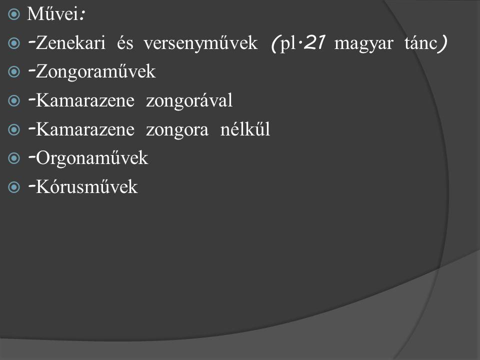  Művei :  - Zenekari és versenyművek ( pl.21 magyar t á nc )  - Zongoraművek  - Kamarazene zongor á val  - Kamarazene zongora nélkűl  - Orgonaművek  - Kórusművek