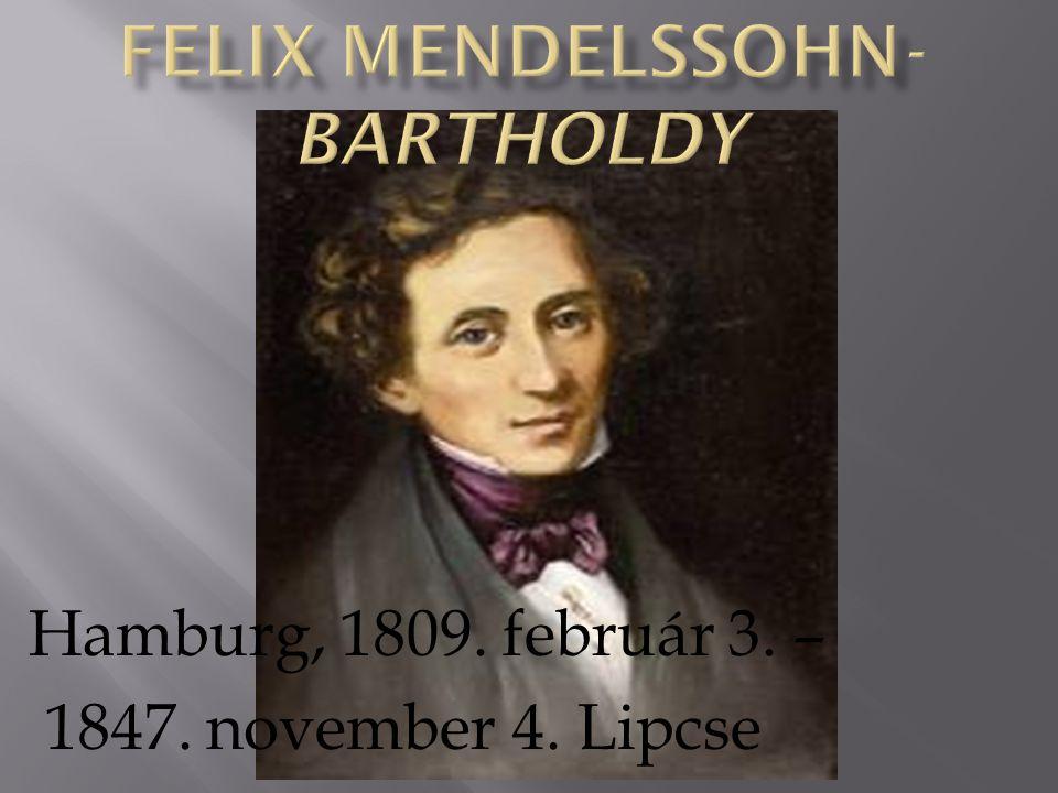Hamburg, 1809. február 3. – 1847. november 4. Lipcse