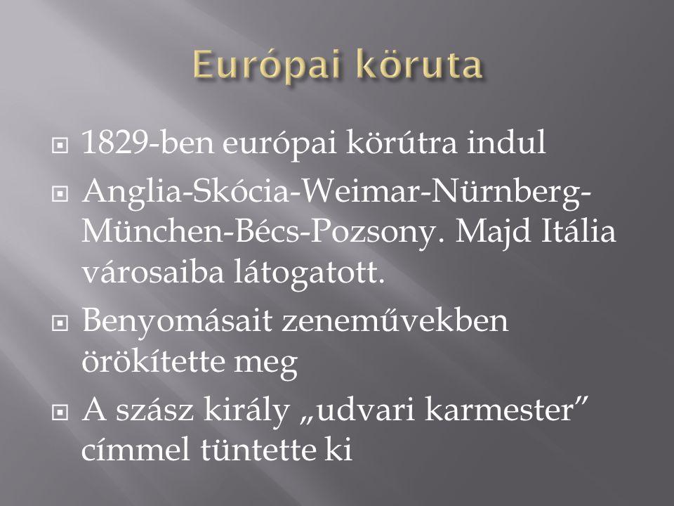  1829-ben európai körútra indul  Anglia-Skócia-Weimar-Nürnberg- München-Bécs-Pozsony.