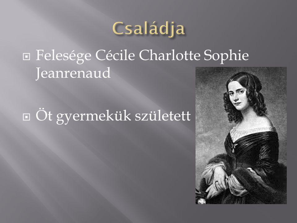  Felesége Cécile Charlotte Sophie Jeanrenaud  Öt gyermekük született