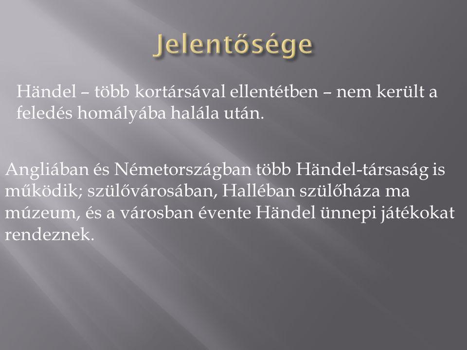 Händel – több kortársával ellentétben – nem került a feledés homályába halála után. Angliában és Németországban több Händel-társaság is működik; szülő