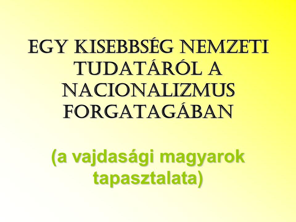 Egy kisebbség nemzeti tudatáról a nacionalizmus forgatagában (a vajdasági magyarok tapasztalata)