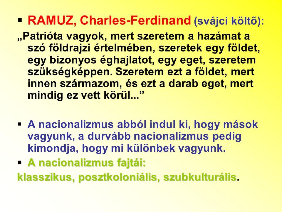 """ RAMUZ, Charles-Ferdinand (svájci költő): """"Patrióta vagyok, mert szeretem a hazámat a szó földrajzi értelmében, szeretek egy földet, egy bizonyos éghajlatot, egy eget, szeretem szükségképpen."""
