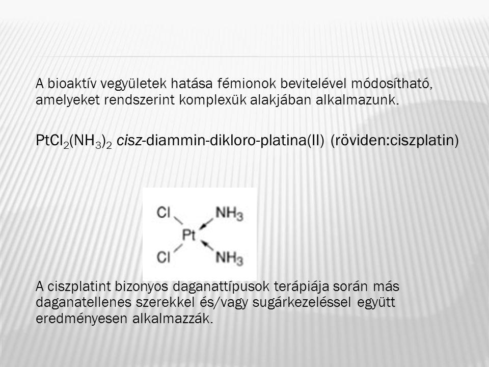 A bioaktív vegyületek hatása fémionok bevitelével módosítható, amelyeket rendszerint komplexük alakjában alkalmazunk. PtCl 2 (NH 3 ) 2 cisz-diammin-di