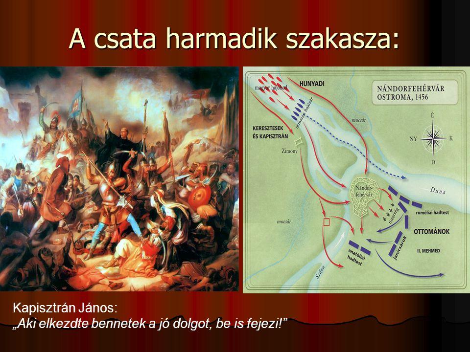 """A csata harmadik szakasza: Kapisztrán János: """"Aki elkezdte bennetek a jó dolgot, be is fejezi!"""""""