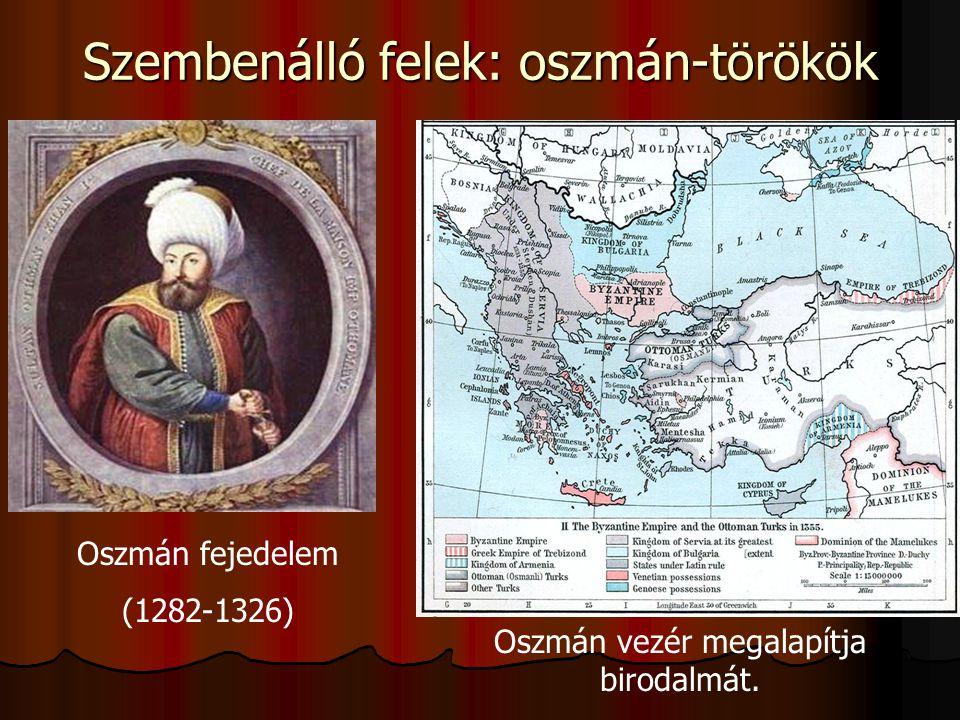 Szembenálló felek: oszmán-törökök Oszmán fejedelem (1282-1326) Oszmán vezér megalapítja birodalmát.