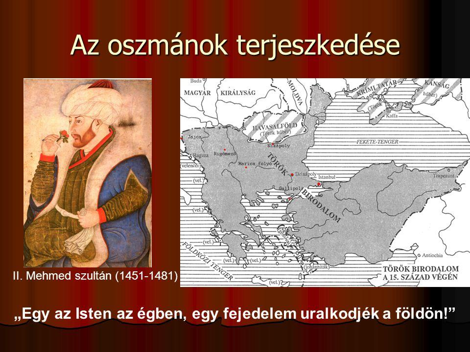 """Az oszmánok terjeszkedése """"Egy az Isten az égben, egy fejedelem uralkodjék a földön!"""" II. Mehmed szultán (1451-1481)"""