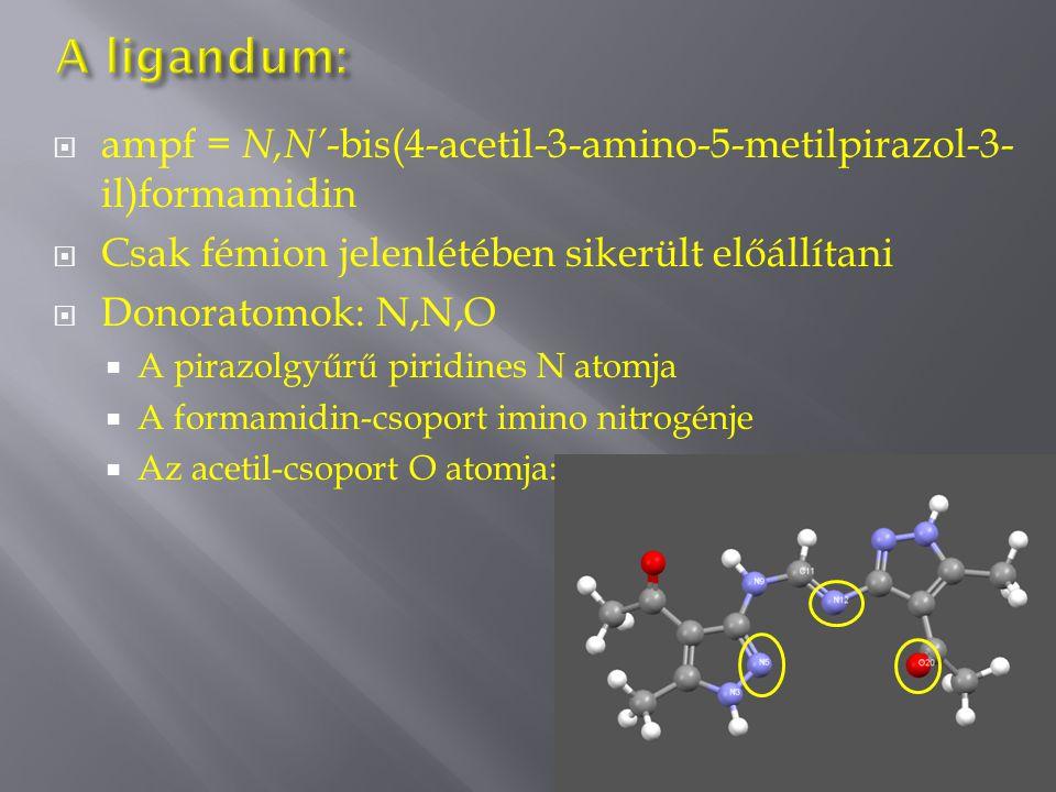  ampf = N,N' -bis(4-acetil-3-amino-5-metilpirazol-3- il)formamidin  Csak fémion jelenlétében sikerült előállítani  Donoratomok: N,N,O  A pirazolgyűrű piridines N atomja  A formamidin-csoport imino nitrogénje  Az acetil-csoport O atomja: