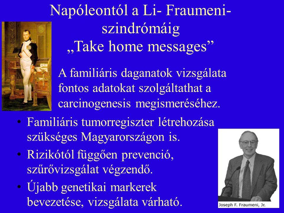 """Napóleontól a Li- Fraumeni- szindrómáig """"Take home messages A familiáris daganatok vizsgálata fontos adatokat szolgáltathat a carcinogenesis megismeréséhez."""