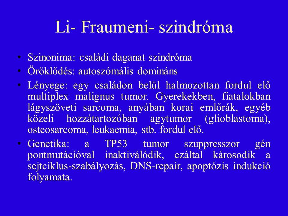 Li- Fraumeni- szindróma Szinonima: családi daganat szindróma Öröklődés: autoszómális domináns Lényege: egy családon belül halmozottan fordul elő multi