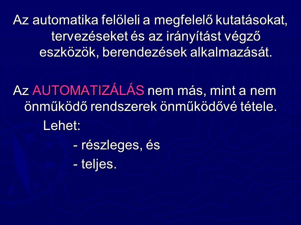 Az automatika felöleli a megfelelő kutatásokat, tervezéseket és az irányítást végző eszközök, berendezések alkalmazását.