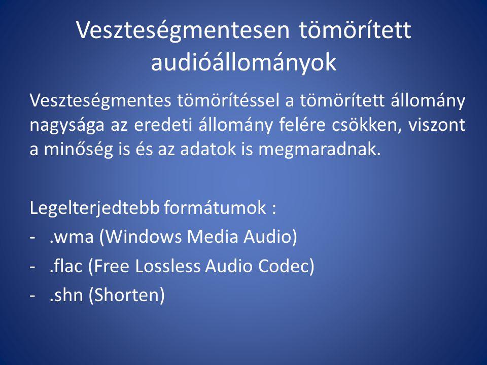 Veszteségesen tömörített audióállományok Veszteségesen tömörített állományokból kimaradnak azok a hangok, amelyeket az emberi fül alig-, vagy egyáltalán nem érzékel (hangok 20 Hz alatt és 20.000 Hz felett).