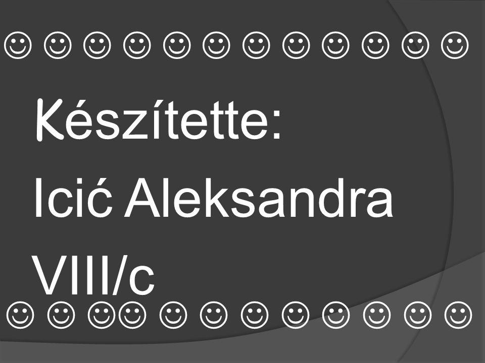 K észítette: Icić Aleksandra VIII/c