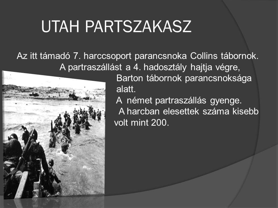 UTAH PARTSZAKASZ Az itt támadó 7. harccsoport parancsnoka Collins tábornok. A partraszállást a 4. hadosztály hajtja végre, Barton tábornok parancsnoks
