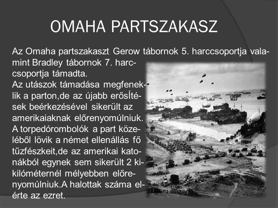 OMAHA PARTSZAKASZ Az Omaha partszakaszt Gerow tábornok 5. harccsoportja vala- mint Bradley tábornok 7. harc- csoportja támadta. Az utászok támadása me