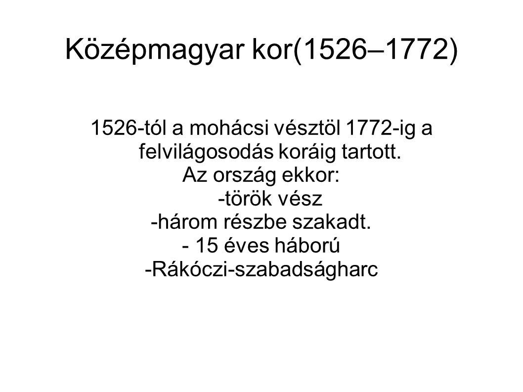 Középmagyar kor(1526–1772) 1526-tól a mohácsi vésztöl 1772-ig a felvilágosodás koráig tartott. Az ország ekkor: -török vész -három részbe szakadt. - 1
