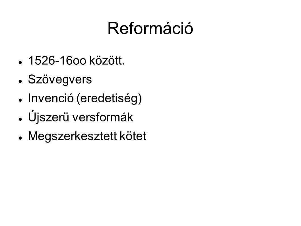 Reformáció 1526-16oo között. Szövegvers Invenció (eredetiség) Újszerü versformák Megszerkesztett kötet