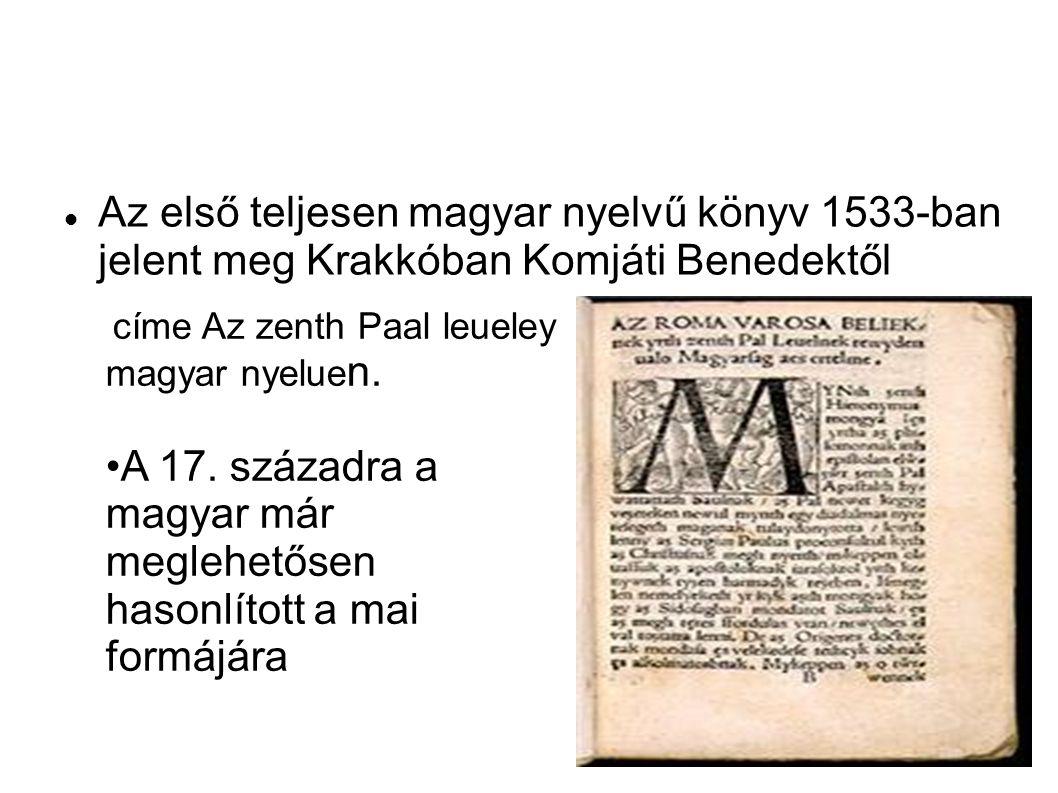Az első teljesen magyar nyelvű könyv 1533-ban jelent meg Krakkóban Komjáti Benedektől címe Az zenth Paal leueley magyar nyelue n. A 17. századra a mag