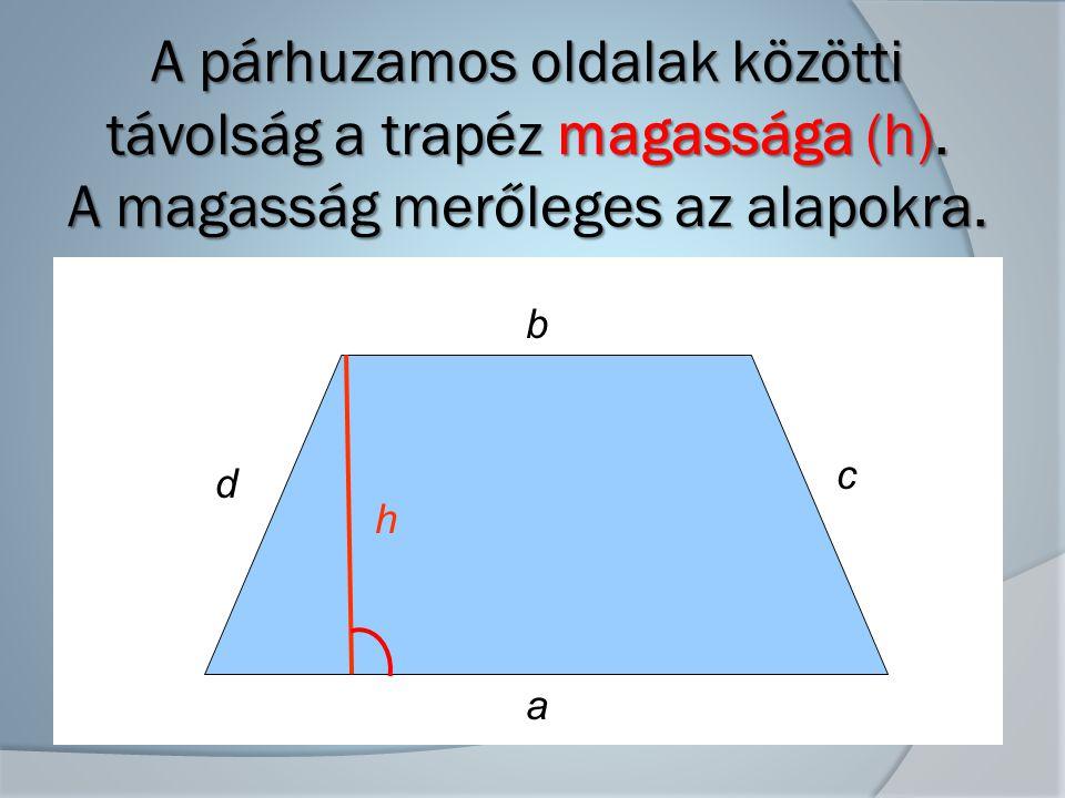 A párhuzamos oldalak közötti távolság a trapéz magassága (h).