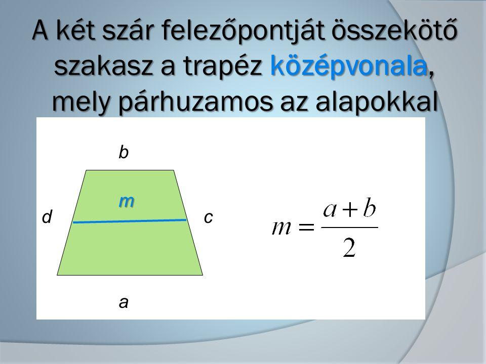 A két szár felezőpontját összekötő szakasz a trapéz középvonala, mely párhuzamos az alapokkal a b cd m